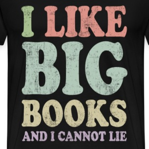 Book lover - I like big books and I cannot lie - Men's Premium T-Shirt