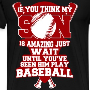 Baseball - If you think my son is amazing - Men's Premium T-Shirt