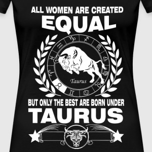 Born under Taurus - All women are created equal - Women's Premium T-Shirt