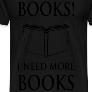 Book lover - Books! I need more books - Men's Premium T-Shirt