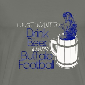 Buffalo football - I just want to drink beer - Men's Premium T-Shirt