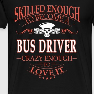 Bus driver - Crazy enough to love it - Men's Premium T-Shirt