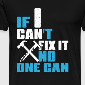 Carpenters - If I can't fix it, no one can - Men's Premium T-Shirt