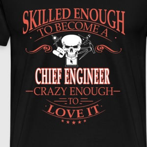 Chief engineer - Crazy enough to love it - Men's Premium T-Shirt