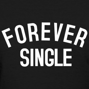 Forever Single T-Shirts - Women's T-Shirt