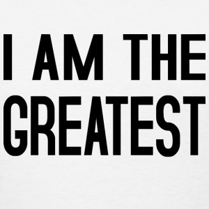 I am the Greatest T-Shirts - Women's T-Shirt