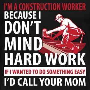 Construction worker - I don't mind hard work - Men's Premium T-Shirt