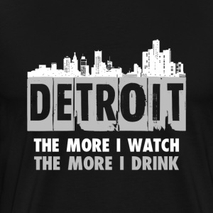 Detroit - The more I watch, the more I drink - Men's Premium T-Shirt