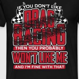 Drag racing - You probably won't like me, I'm fine - Men's Premium T-Shirt