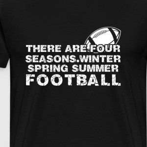 Football - There are 4 seasons winter spring summe - Men's Premium T-Shirt