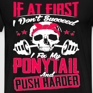 Fix my il and push harder - If don't success - Men's Premium T-Shirt
