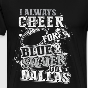 Go Dallas - I always cheer for blue  - Men's Premium T-Shirt