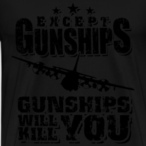 Gunships - Except gunships gunships will kill you - Men's Premium T-Shirt