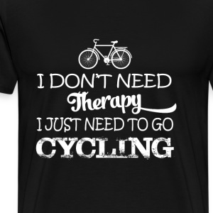 I just need to go cycling - I don't need therapy - Men's Premium T-Shirt