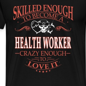 Health worker - Crazy enough to love it - Men's Premium T-Shirt