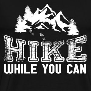 Hiking - Let's hike while you can - Men's Premium T-Shirt