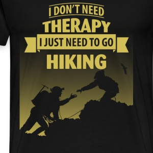 I just need to go hiking - I don't need therapy - Men's Premium T-Shirt