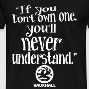 If you don't own Vauxhall - Never understand - Men's Premium T-Shirt