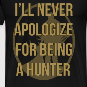 I'll never apologize for being a hunter - Men's Premium T-Shirt