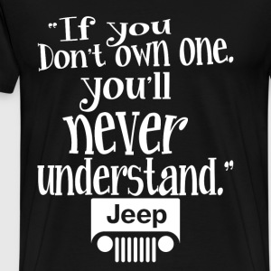 Jeep - If you don't own you'll never understand - Men's Premium T-Shirt