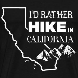I'd rather hike in California - Men's Premium T-Shirt