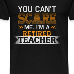 I'm a retired teacher - You can't scare me - Men's Premium T-Shirt