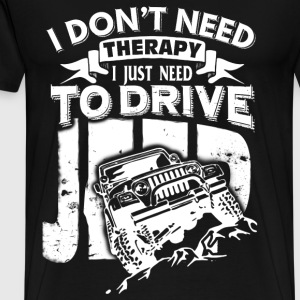 Jeep - I don't need therapy I just need to drive - Men's Premium T-Shirt