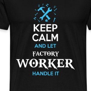 Keep calm and let factory worker handle it - Men's Premium T-Shirt