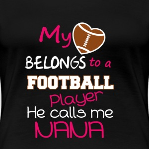 Nana - My heart belongs to a football player - Women's Premium T-Shirt