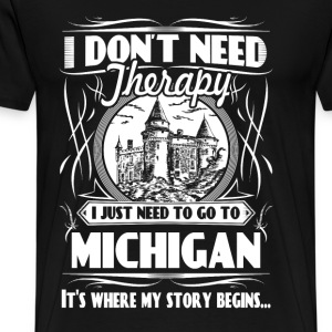 Need to go to Michigan - I don't need therapy - Men's Premium T-Shirt