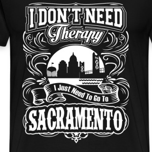 Need to go to Sacramento - I don't need therapy - Men's Premium T-Shirt