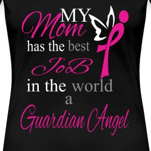 My Mom - Best job in the world, a guardian angel - Women's Premium T-Shirt