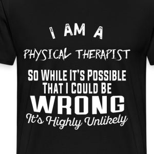 Physical therapist - Possible I could be wrong - Men's Premium T-Shirt