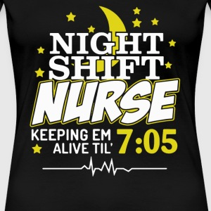 Night shift nurse - Keeping them alive till 7:05 - Women's Premium T-Shirt