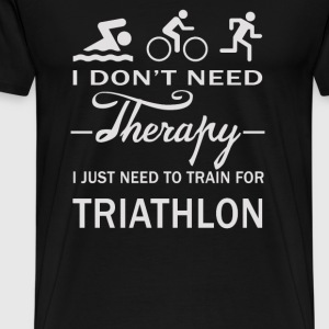 Need to train for triathlon - I don't need therapy - Men's Premium T-Shirt
