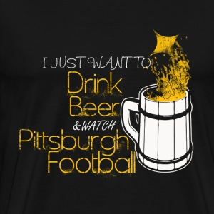 Pittsburgh football - I just want to drink beer - Men's Premium T-Shirt