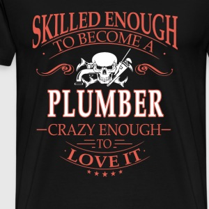 Plumber - Skilled enough to become a plumber - Men's Premium T-Shirt