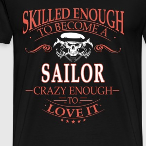 Sailor - Skilled enough to become, crazy enough - Men's Premium T-Shirt