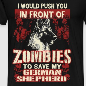 Save German Shepherd - Push you in front of Zombie - Men's Premium T-Shirt
