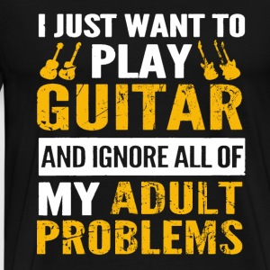 Play guitar - Ignore all of my adult problems - Men's Premium T-Shirt
