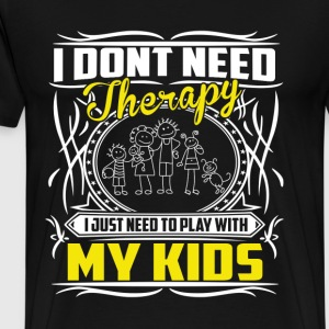 Play with my kids - I don't need therapy - Men's Premium T-Shirt