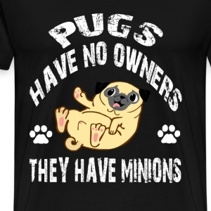 Pugs have no owners - They have minions - Men's Premium T-Shirt