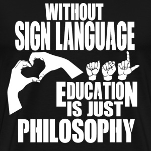 Sign language - Education is just philosophy - Men's Premium T-Shirt
