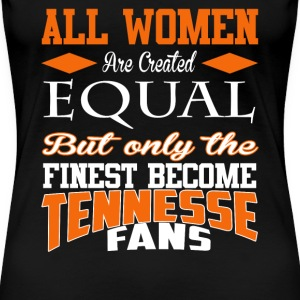 Tennesse fans - All women are created equal - Women's Premium T-Shirt