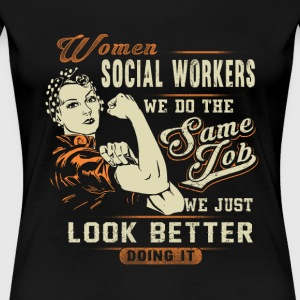 Social workers - We just look better doing it - Women's Premium T-Shirt