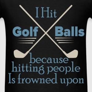 I Hit Golf Balls Because Hitting People Is frowned - Men's T-Shirt