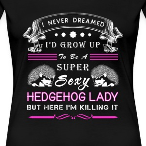 Super sexy Hedgehog lady - Here I am killing it - Women's Premium T-Shirt