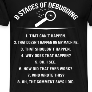 Stages of Debugging - Oh the comment says I did - Men's Premium T-Shirt