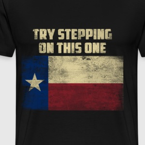 Texas flag - Try stepping on this one - Men's Premium T-Shirt