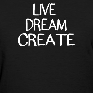 Live Dream Create - Women's T-Shirt